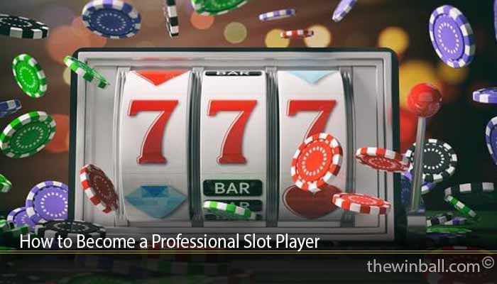 How to Become a Professional Slot Player